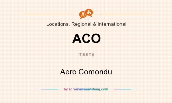 What does ACO mean? It stands for Aero Comondu