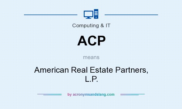 What does ACP mean? It stands for American Real Estate Partners, L.P.