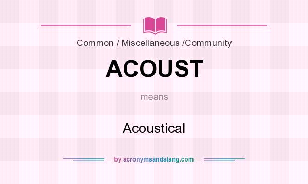 What does ACOUST mean? It stands for Acoustical