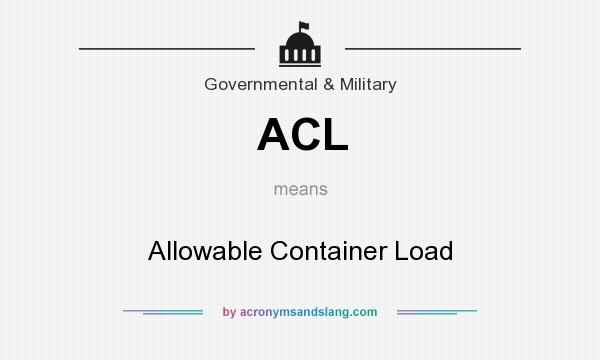 What does ACL mean? It stands for Allowable Container Load