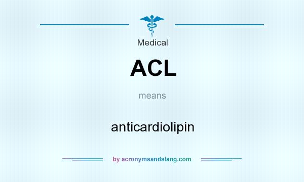 What does ACL mean? It stands for anticardiolipin