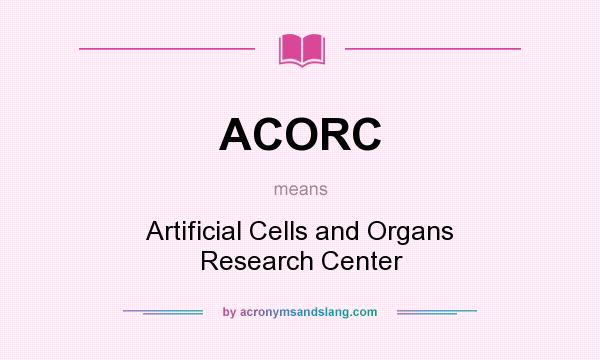 What does ACORC mean? It stands for Artificial Cells and Organs Research Center