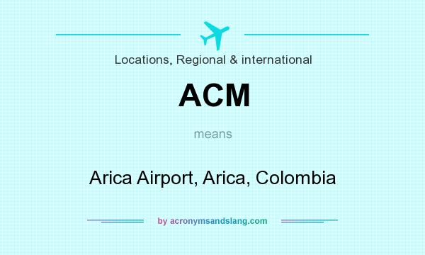 What does ACM mean? It stands for Arica Airport, Arica, Colombia