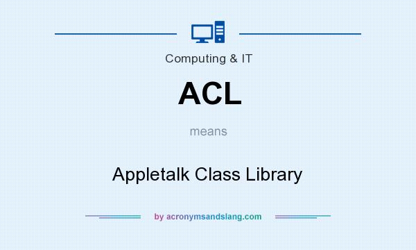 What does ACL mean? It stands for Appletalk Class Library