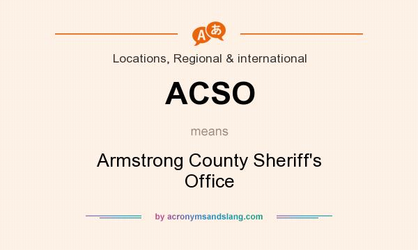 What does ACSO mean? It stands for Armstrong County Sheriff`s Office