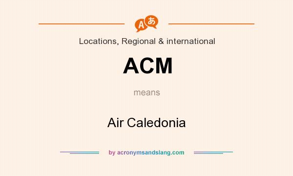 What does ACM mean? It stands for Air Caledonia