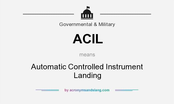 What does ACIL mean? It stands for Automatic Controlled Instrument Landing