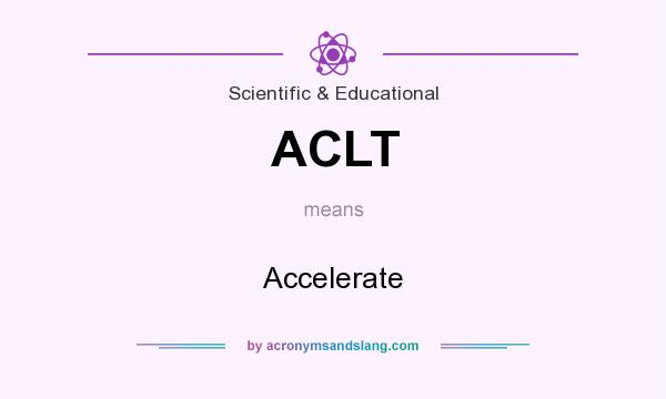 What does ACLT mean? It stands for Accelerate