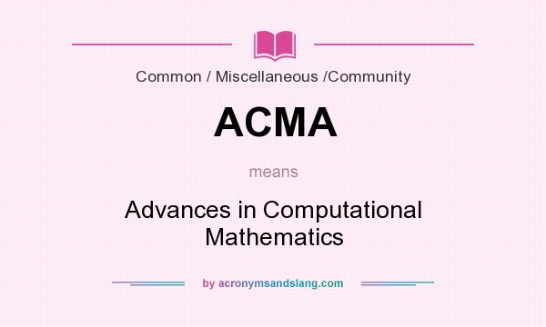 What does ACMA mean? It stands for Advances in Computational Mathematics