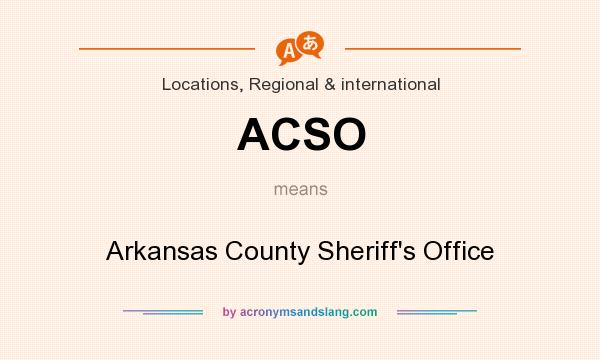 What does ACSO mean? It stands for Arkansas County Sheriff`s Office