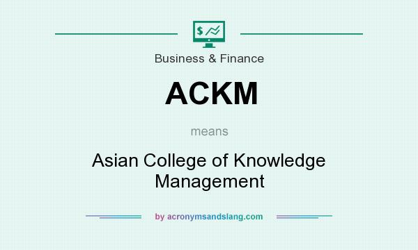 What does ACKM mean? It stands for Asian College of Knowledge Management