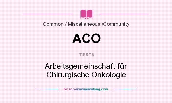 What does ACO mean? It stands for Arbeitsgemeinschaft für Chirurgische Onkologie