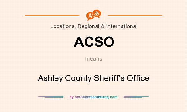 What does ACSO mean? It stands for Ashley County Sheriff`s Office
