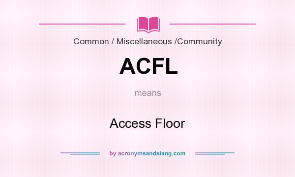 What does ACFL mean? It stands for Access Floor
