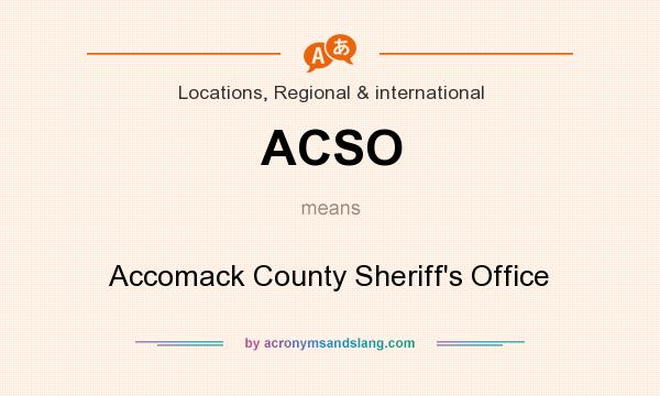 What does ACSO mean? It stands for Accomack County Sheriff`s Office