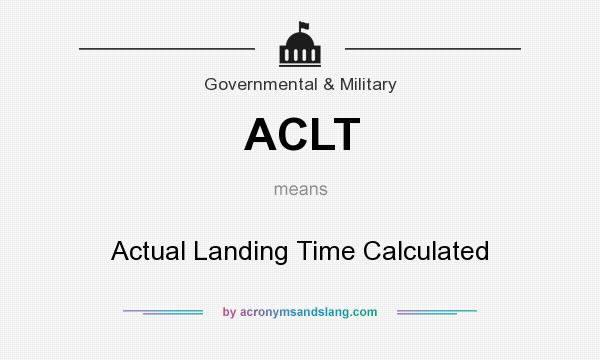 What does ACLT mean? It stands for Actual Landing Time Calculated