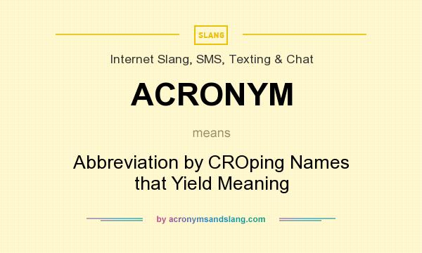 What does ACRONYM mean? It stands for Abbreviation by CROping Names that Yield Meaning