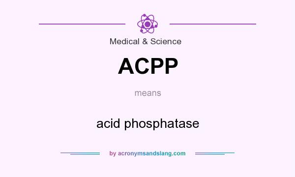 What does ACPP mean? It stands for acid phosphatase
