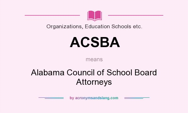 What does ACSBA mean? It stands for Alabama Council of School Board Attorneys