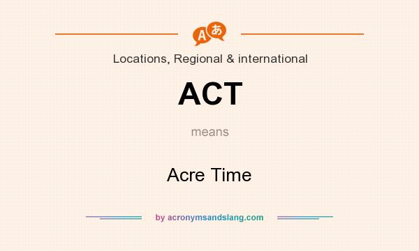 What does ACT mean? It stands for Acre Time