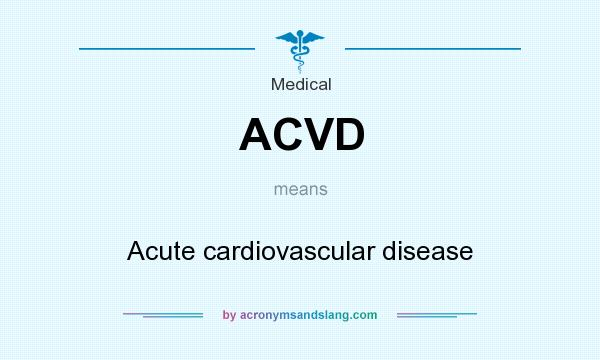 What does ACVD mean? It stands for Acute cardiovascular disease