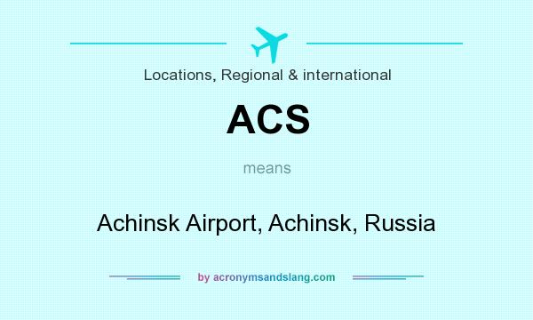What does ACS mean? It stands for Achinsk Airport, Achinsk, Russia