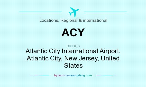 What does ACY mean? It stands for Atlantic City International Airport, Atlantic City, New Jersey, United States