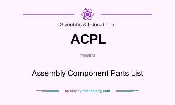 What does ACPL mean? It stands for Assembly Component Parts List