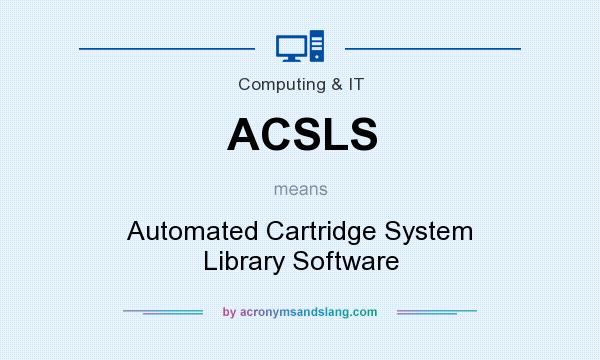 What does ACSLS mean? It stands for Automated Cartridge System Library Software