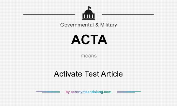 What does ACTA mean? It stands for Activate Test Article