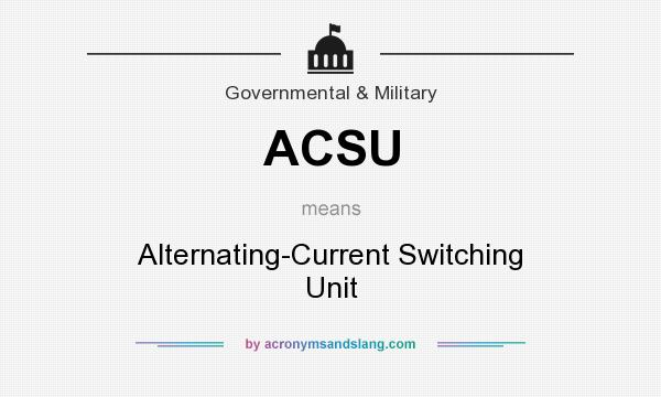 What does ACSU mean? It stands for Alternating-Current Switching Unit