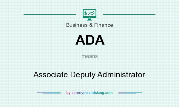 What does ADA mean? It stands for Associate Deputy Administrator