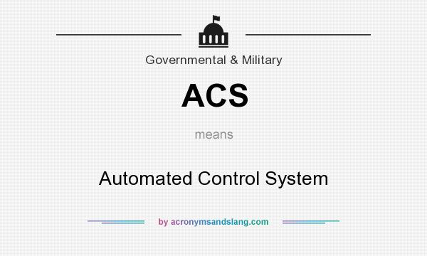 What does ACS mean? It stands for Automated Control System