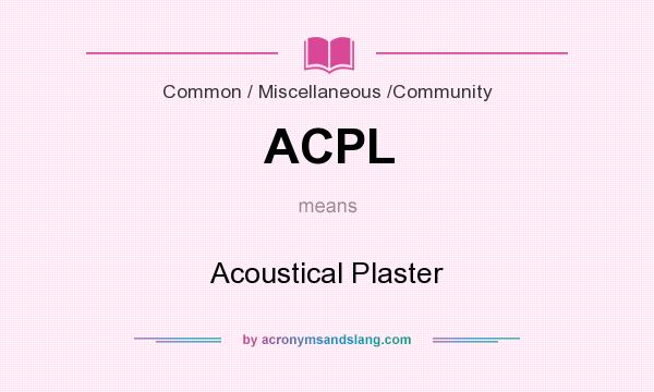 What does ACPL mean? It stands for Acoustical Plaster