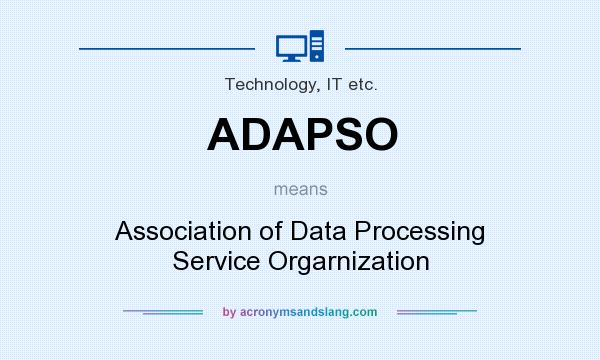 What does ADAPSO mean? It stands for Association of Data Processing Service Orgarnization