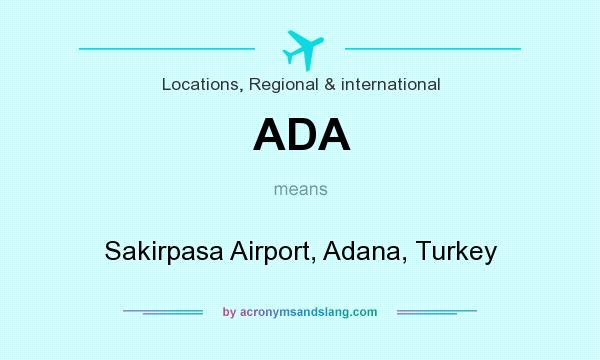 What does ADA mean? It stands for Sakirpasa Airport, Adana, Turkey