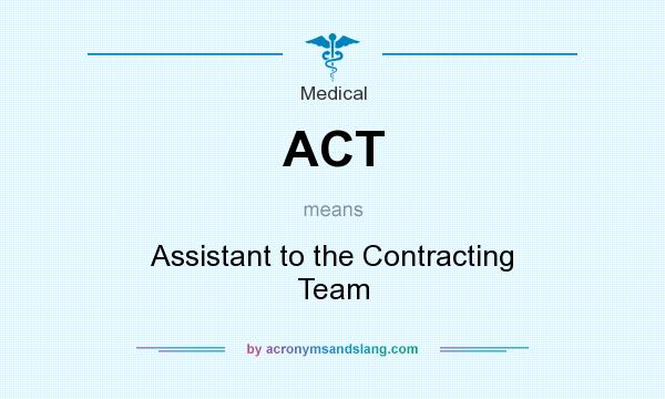 What does ACT mean? It stands for Assistant to the Contracting Team