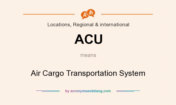 What does ACU mean? It stands for Air Cargo Transportation System