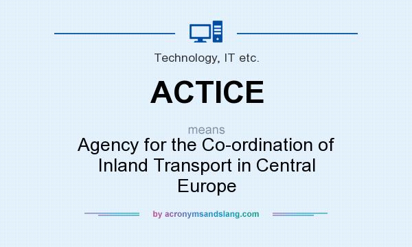 What does ACTICE mean? It stands for Agency for the Co-ordination of Inland Transport in Central Europe