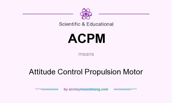 What does ACPM mean? It stands for Attitude Control Propulsion Motor