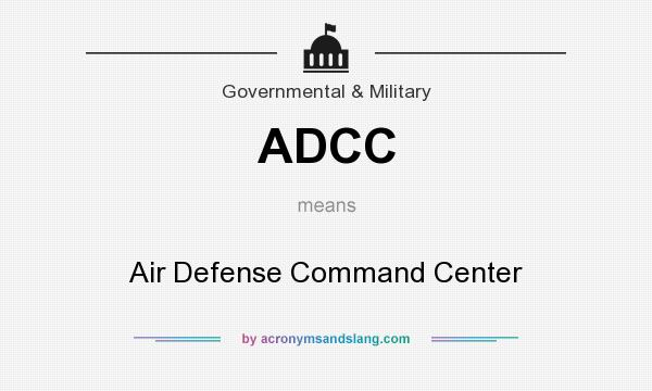 What does ADCC mean? It stands for Air Defense Command Center