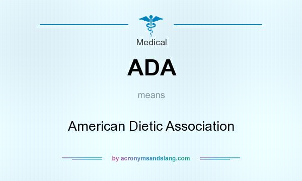What does ADA mean? It stands for American Dietic Association