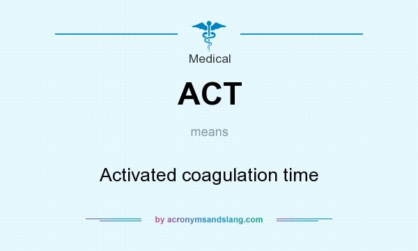 What does ACT mean? It stands for Activated coagulation time