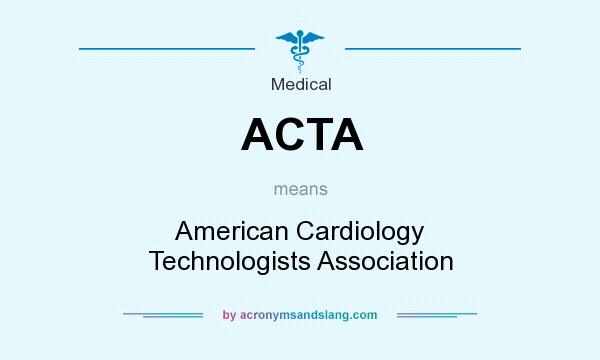 What does ACTA mean? It stands for American Cardiology Technologists Association