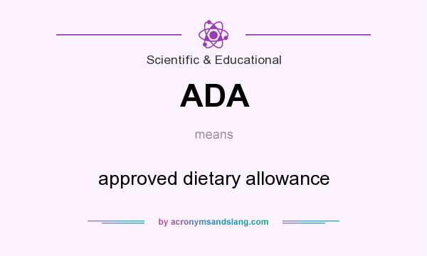 What does ADA mean? It stands for approved dietary allowance