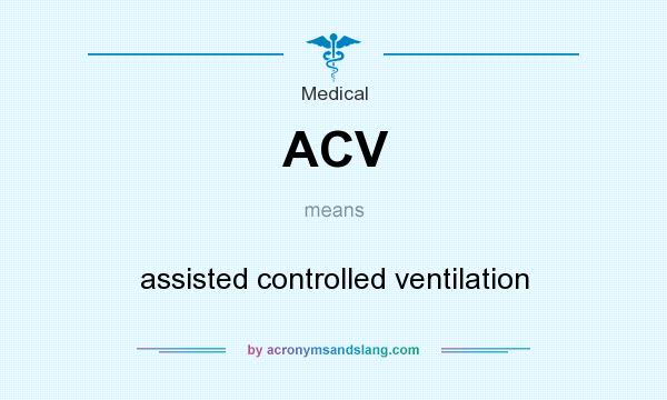 What does ACV mean? It stands for assisted controlled ventilation