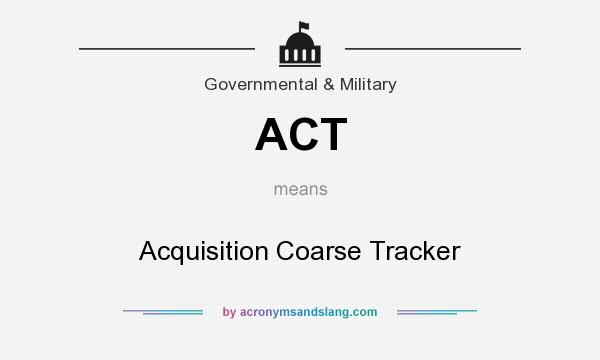 What does ACT mean? It stands for Acquisition Coarse Tracker