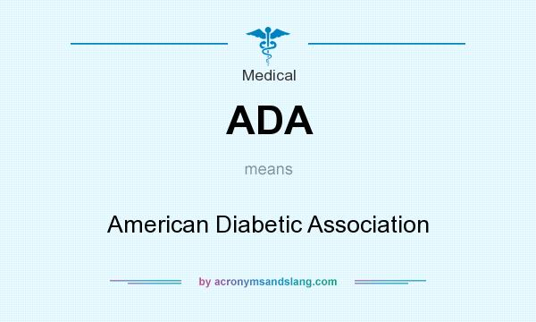 What does ADA mean? It stands for American Diabetic Association