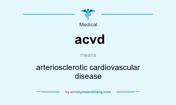 What does acvd mean? It stands for arteriosclerotic cardiovascular disease