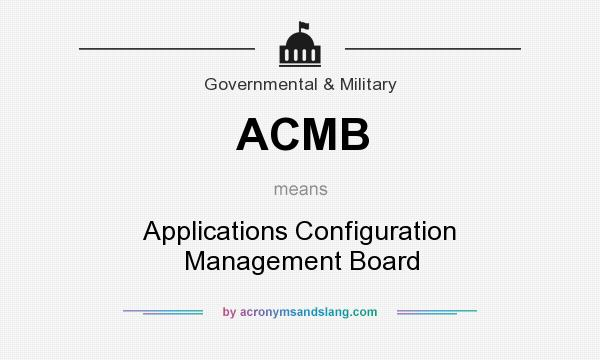 What does ACMB mean? It stands for Applications Configuration Management Board